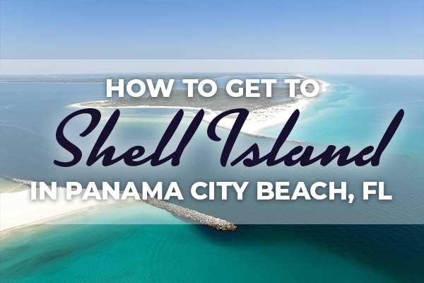 How to get to Shell Island in Panama City Beach, Florida