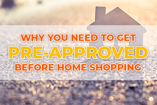 Why you need to get pre-approved before home shopping